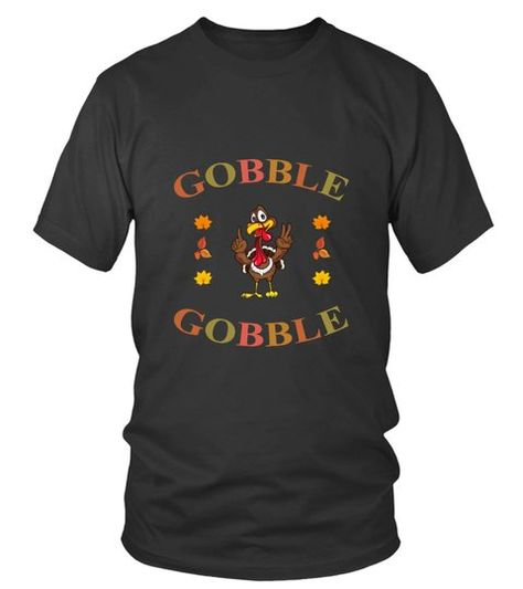 gobble turkey thanksgiving funny shirt  -  Round neck T-Shirt Unisex  #Shirts #TShirts