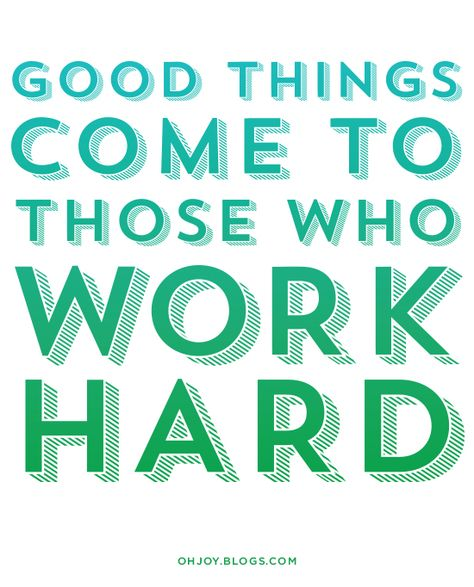 Good things come to those who work hard.