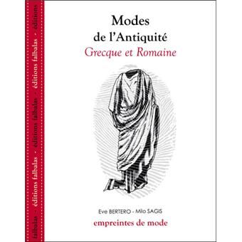 Les Modes De L Antiquite Grecque Et Romaine Broche Eve Bertero Milo Sagis Achat Livre Antiquite Grecque Romain Eve
