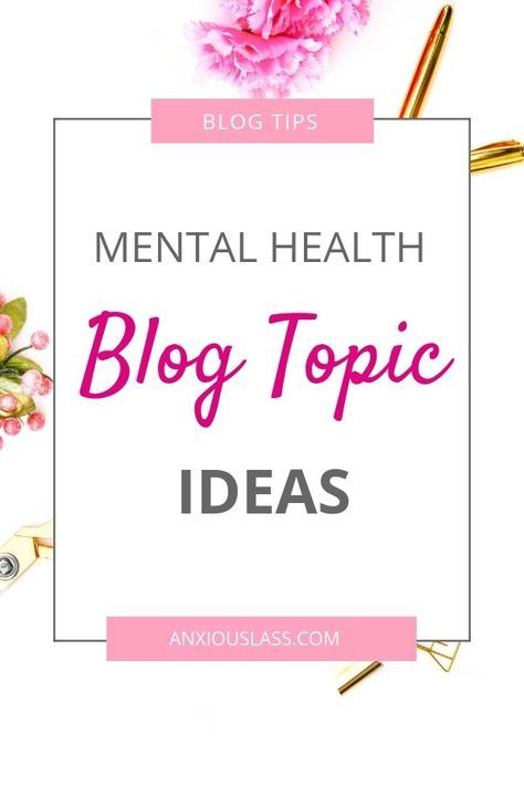 10 Mental Health Blog Topics You Could Write About