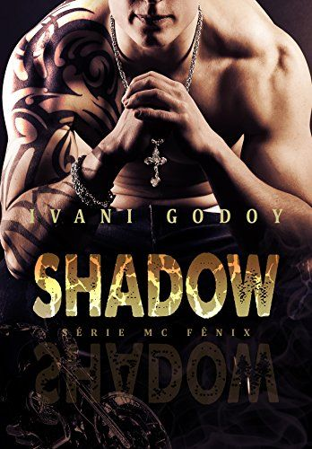 Shadow Serie Mc Fenix Livro 1 Ivani Godoy 2018 Ebook