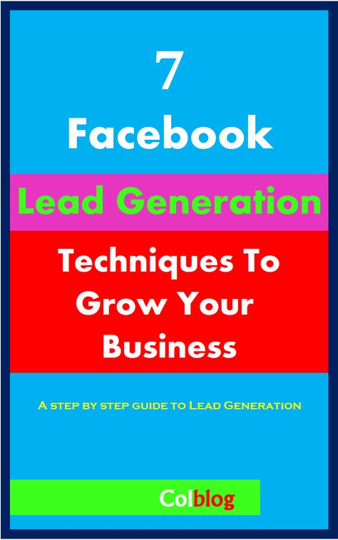 7 Facebook Lead Generation Techniques To Grow Your Business
