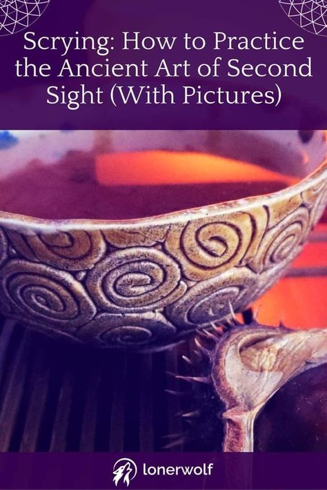 Scrying: How to Practice the Ancient Art of Second Sight (With Pictures) ⋆ LonerWolf