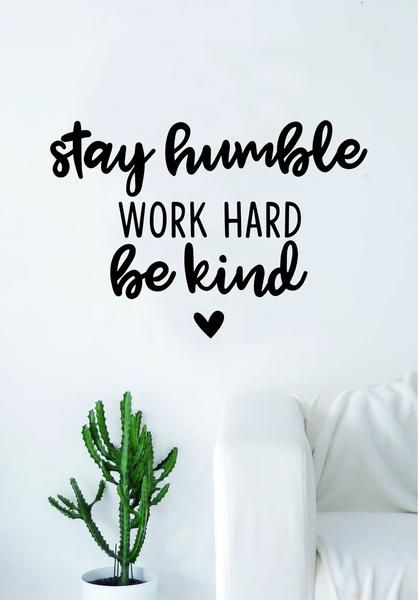 Stay Humble Work Hard Be Kind Quote Wall Decal Sticker Bedroom Living Room Art Vinyl Beautiful Inspirational Cute Motivational Teen Heart - black