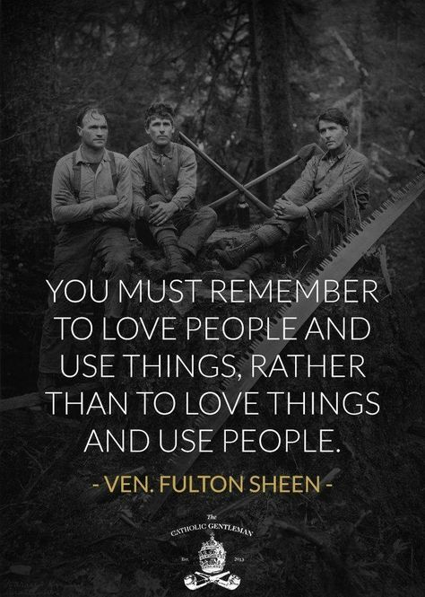 Love people and use things quote Venerable Fulton Sheen