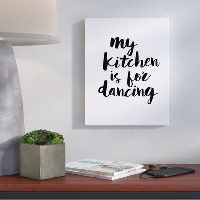 Wrought Studio My Kitchen Is For Dancing Textual Art On Wrapped Canvas In 2020 Hand Painting Art Studio Living Wrapped Canvas