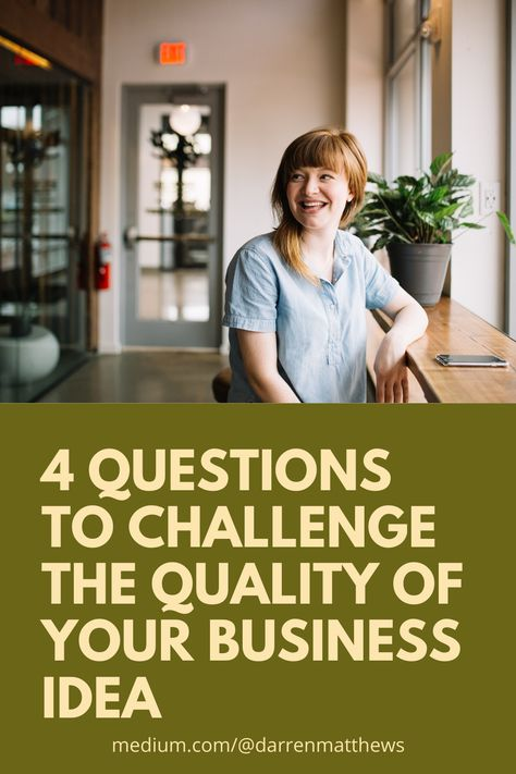 4 Questions to Challenge the Quality of Your Business Idea