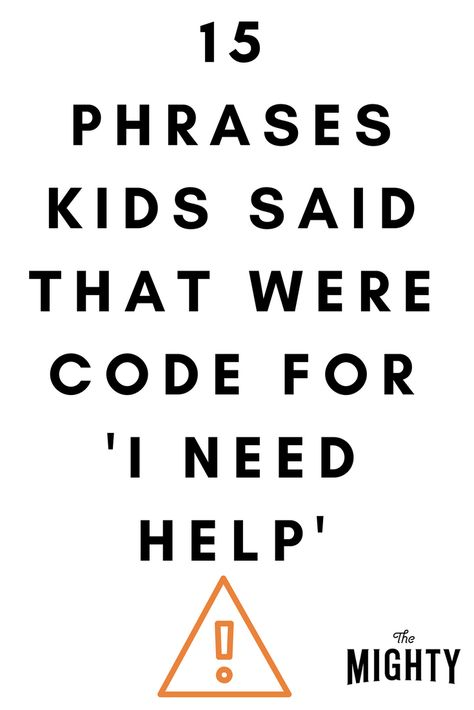 15 Phrases Kids Said That Were Code for 'I Need Help' | The Mighty #phrases #help #children #mentalhealth #suicide