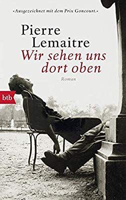 Wir Sehen Uns Dort Oben Roman Amazon De Pierre Lemaitre Antje Peter Bucher Bucher Lesen Bucher Bucher Romane