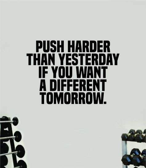 """Push Harder Than Yesterday The latest in home decorating. Beautiful wall vinyl decals, that are simple to apply, are a great accent piece for any room, come in an array of colors, and are a cheap alternative to a custom paint job.Default color is black MEASUREMENTS:28"""" x 19"""" About Our Wall Decals:* Each decal is made of high quality, self-adhesive and waterproof vinyl.* Our vinyl is rated to last 7 years outdoors and even longer indoors.* Decals can be applied to any clean, smooth and flat surfa"""