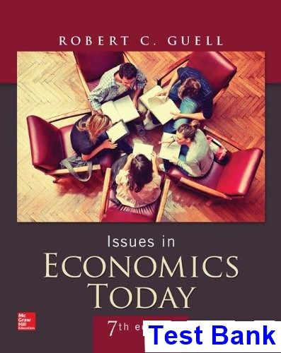 Issues in Economics Today 7th Edition Guell Test Bank | Test