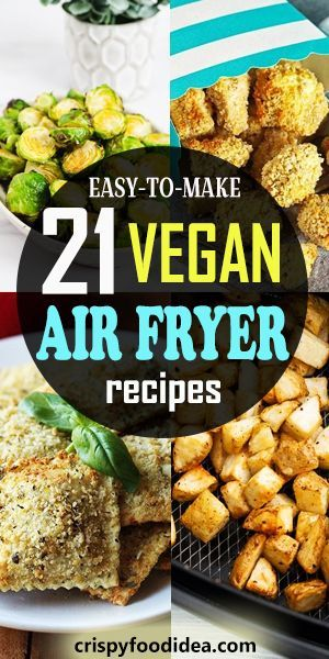 21 Healthy Vegan Air Fryer Recipes Plant Based Recipes For Vegetarian You Must Make At Home In 2020 Air Fryer Recipes Vegetarian Air Fryer Recipes Healthy Vegan