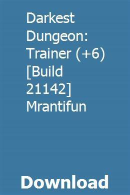 Darkest Dungeon: Trainer (+6) [Build 21142] Mrantifun