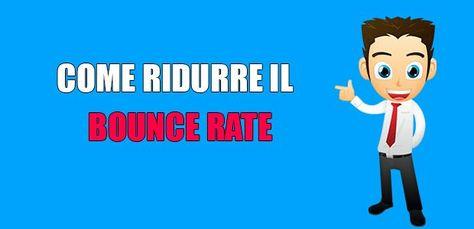 Metodi testati e funzionanti per ridurre la frequenza di rimbalzo. Diminuisci il tuo bounce rate ORA!