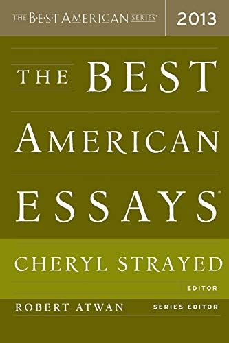 The Best American Essay 2013 Serie Cheryl Strayed Good Literary Essays