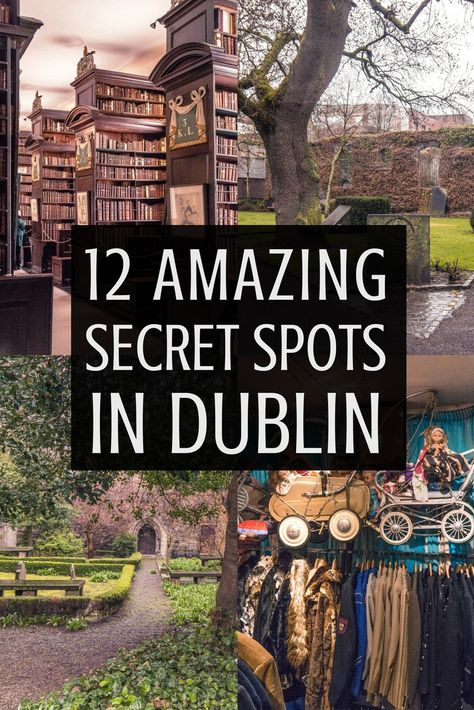 12 Unique & Secret Spots in Dublin You Must See