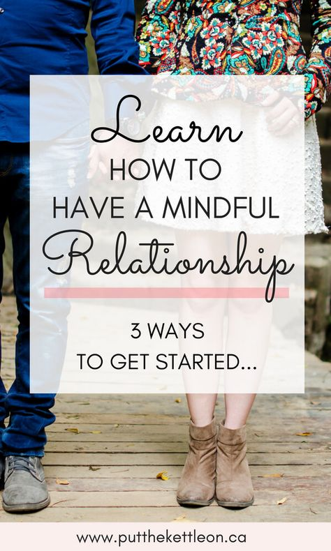 How to Have a Mindful Relationship - 3 Ways to Get Started #relationshipgoals #relationships #love #loveislove #marriage