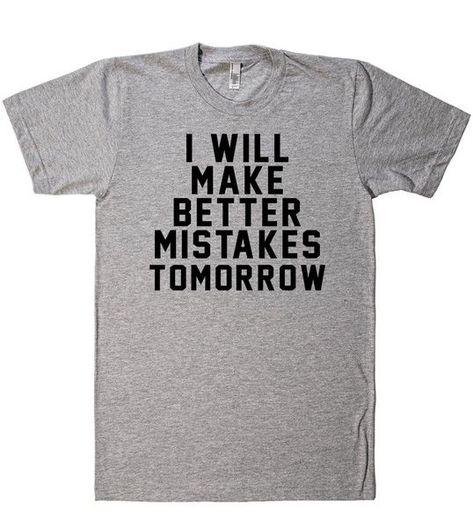 I WILL MAKE BETTER MISTAKES TOMORROW T-Shirt Mens Womens Funny Joke Gift Slogan