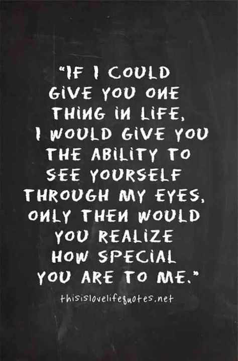 """""""If I could give you one thing in life, I would give you the ability to see yourself through my eyes. Only then would you realize how special you are to me.""""— Unknown  #cutequotes #quotes #nicequotes #smile Follow us on Pinterest: www.pinterest.com/yourtango"""