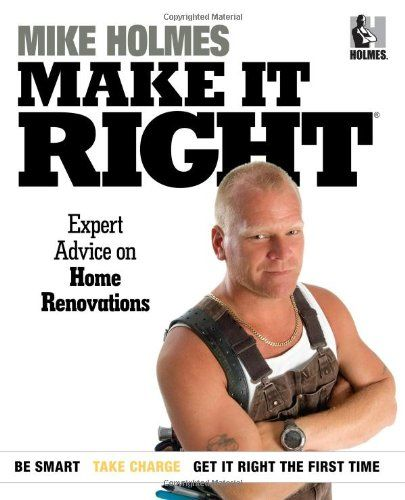 Make It Right: Expert Advice on Home Renovations by Mike Holmes http://www.amazon.com/dp/1603201947/ref=cm_sw_r_pi_dp_pP4-ub1Z8C82Q