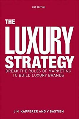 The Luxury Strategy Break The Rules Of Marketing To Build Luxury
