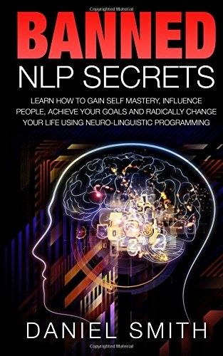 Download Free Pdf Banned Nlp Secrets Learn How To Gain Self Mastery Influence People Achieve In 2020 How To Influence People Nlp Neuro