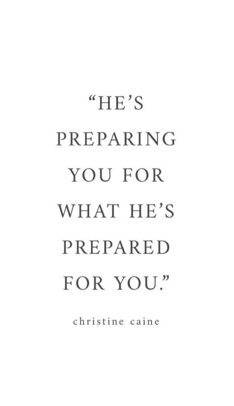 He's preparing you for what he's prepared you for. -Christine Caine