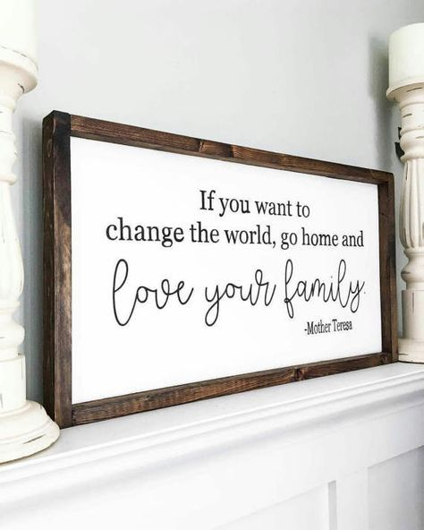 If you want to change the world go home and love your family sign, Mother Teresa Quote, Living Room Sign, Bring happiness to the world Family Wood Signs, Wooden Signs, Mother Teresa Quotes, Love Your Family, Diy Signs, Sign Quotes, Art Quotes, Qoutes, Framed Quotes