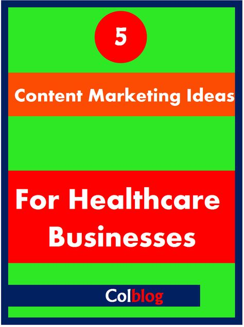 5 Content Marketing Ideas For Healthcare Businesses