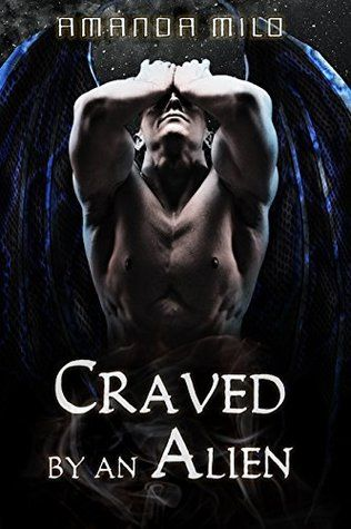 Review Craved By An Alien By Amanda Milo Fantasy Books Romance Books Book Review Blogs
