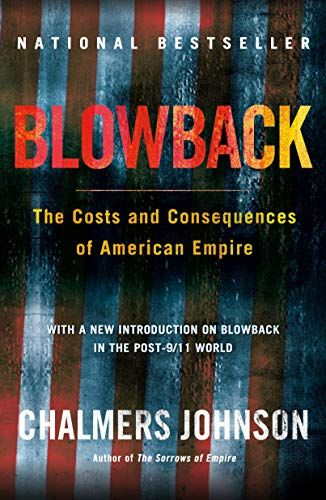 Blowback The Costs And Consequences Of American Empire Https Www Amazon Com Dp 0805075593 Ref Cm Sw R Pi Dp U X Xufzc Books Empire Book Recommendations