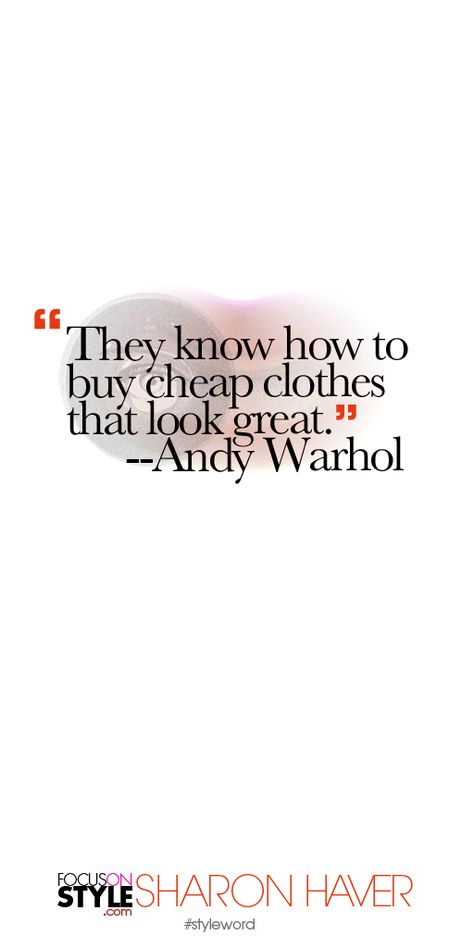 """They know how to buy cheap clothes that look great."" --Andy Warhol Subscribe to the daily #styleword here: http://www.focusonstyle.com/styleword/ #quotes #styletips"