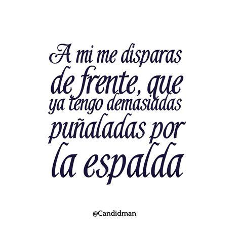 """""""A mi me disparas de frente, que ya tengo demasiadas #Puñaladas por la #Espalda"""". @candidman #Frases #DesAmor #Candidman"""