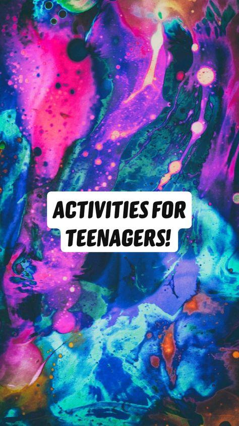 ACTIVITIES FOR TEENAGERS!