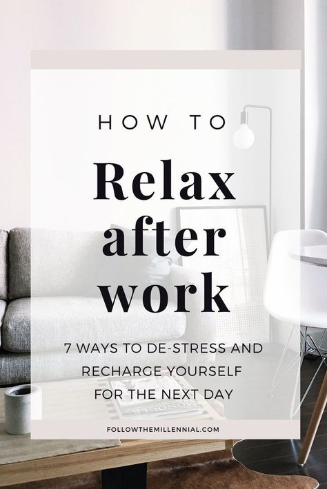 How to Relax After Work // Follow The Millennial --  #destress #mindset #recharge