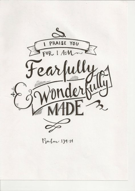 """""""I praise you, for I am fearfully and wonderfully made."""" - Psalm 139:14"""