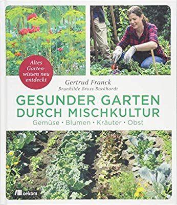Gesunder Garten Durch Mischkultur Gemuse Blumen Krauter Obst Altes Gartenwissen Neu Entdeckt Mischkultur Pflanzen Garten