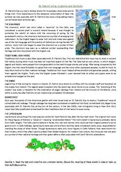 This Reading Comprehension worksheet is suitable for beginner to proficient ESL learners. The text describes the origins of the religious symbols and traditions of Saint Patrick's Day! After carefully reading the text, students are required to complete some comprehension exercises including comprehension questions and True or