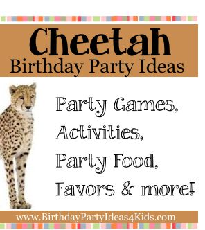 Cheetah Birthday Party Ideas Cheetah Racing Games Cheetahs are known for their speed so why not have some relay style racing games!  Race by teams or use a stopwatch and have the kids race individually and compare times.  Some fun ways to race like a cheetah are by: Running through an obstacle course Running backwards Running and jumping over orange cones  Running and twirling in a circle Running on feet and hands (like a cheetah) Running backwards on feet and hands