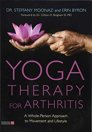 Download Pdf Yoga Therapy For Arthritis A Wholeperson Approach To Movement And Lifestyle Free Epub Mobi Ebooks Yoga Therapy Arthritis Therapeutic Yoga