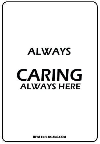 Always Caring Always Here Healthslogans Helthcare Slogans