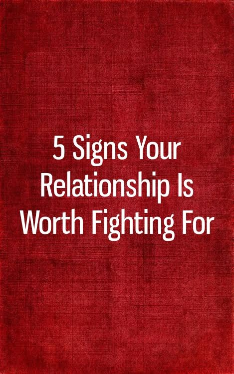 5 Signs Your Relationship Is Worth Fighting For