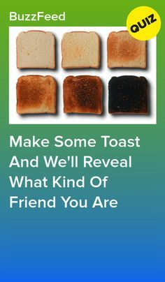 Make Some Toast And We'll Reveal What Kind Of Friend You Are