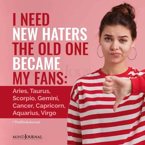 I Need New Haters The Old One Became My Fans: Aries, Taurus, Scorpio, Gemini, Cancer, Capricorn, Aquarius, Virgo. #zodiacmeme #zodiac