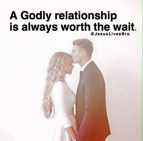A Godly relationship is always worth the wait.