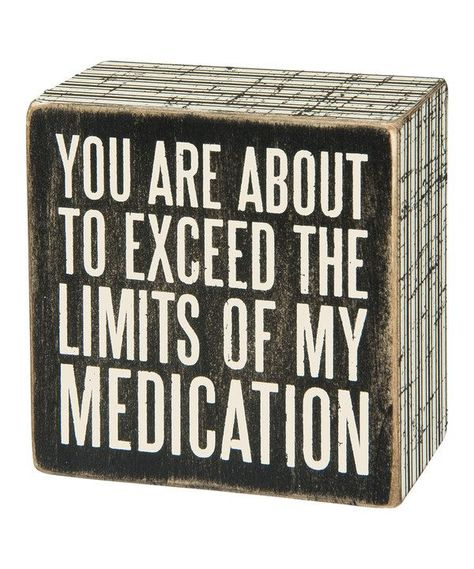 YOU/'RE ABOUT TO EXCEED THE LIMITS OF MY MEDICATION Vintage Look Metal Sign