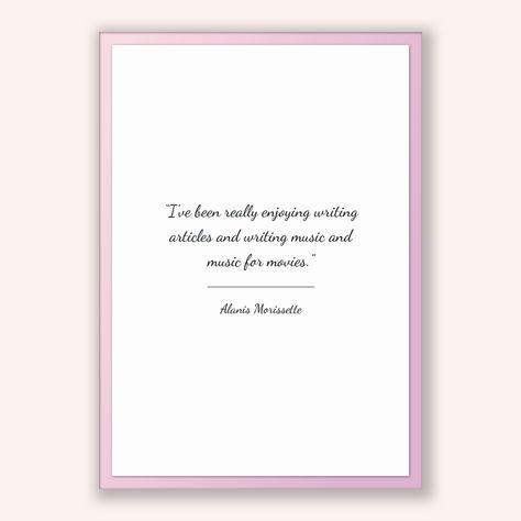 Alanis Morissette Quote, Alanis Morissette Poster, Alanis Morissette Print, Printable Poster, I've been really enjoying writing articles ...