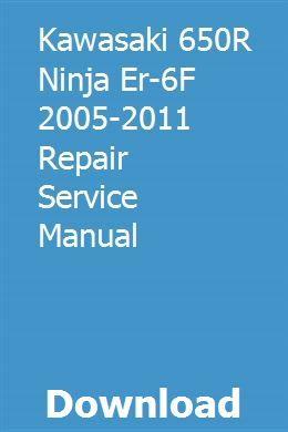 Kawasaki 650r Ninja Er 6f 2005 2011 Repair Service Manual Kawasaki 650r Er 6f Kawasaki