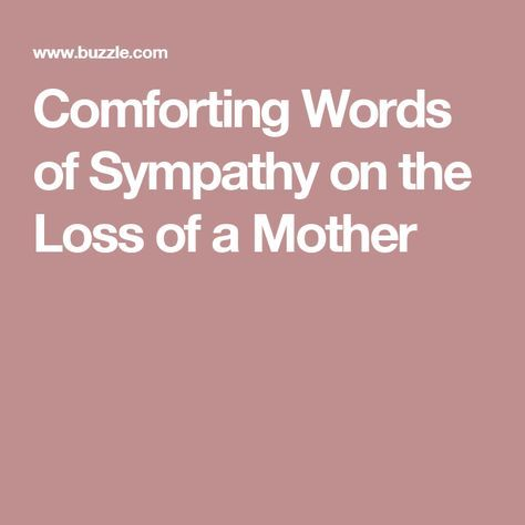 Comforting Words Of Sympathy On The Loss Of A Mother Words Of