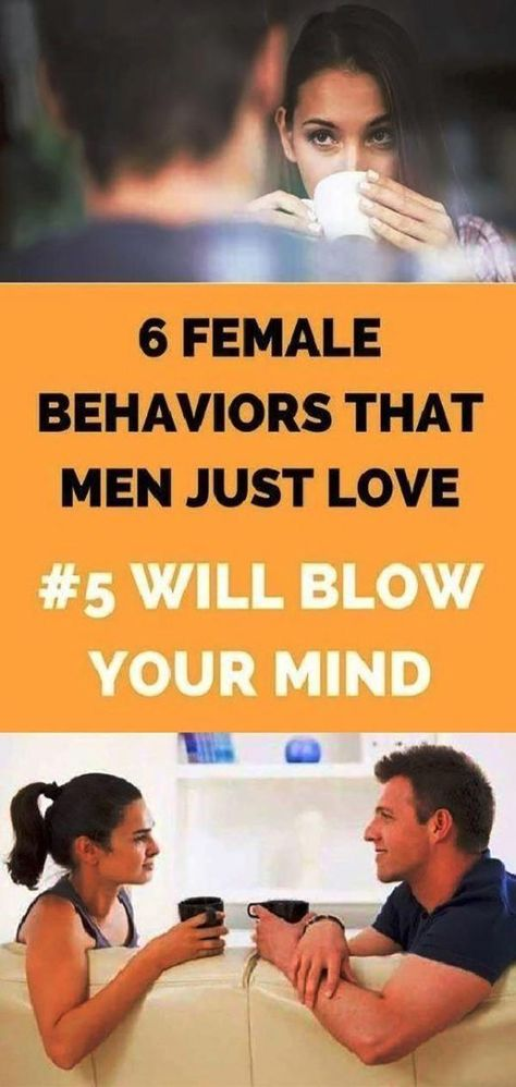 6 Female Behaviors That Men Just Love. Number 5 Will Blow Your Mind